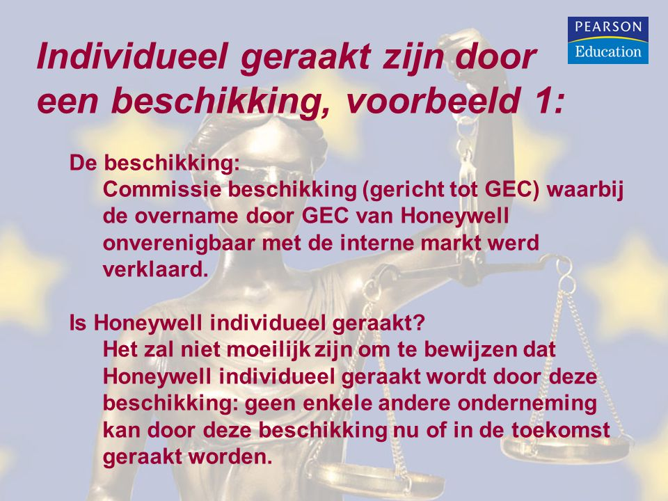Individueel geraakt zijn door een beschikking, voorbeeld 1: De beschikking: Commissie beschikking (gericht tot GEC) waarbij de overname door GEC van Honeywell onverenigbaar met de interne markt werd verklaard.
