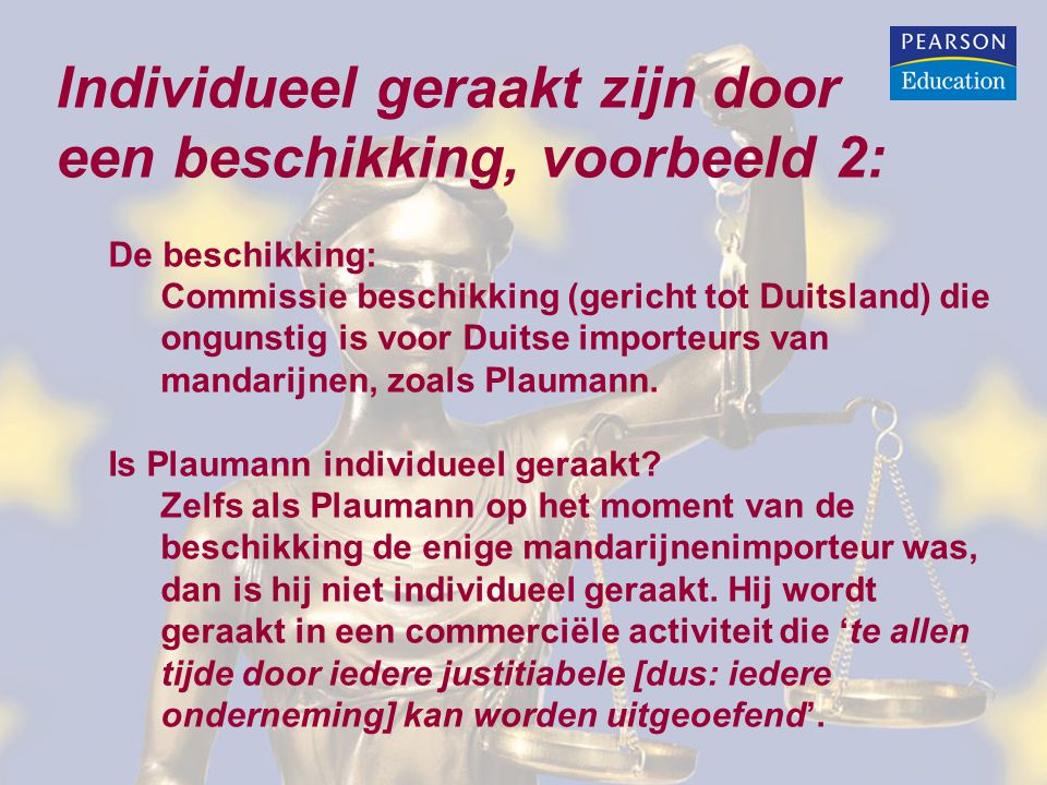 Individueel geraakt zijn door een beschikking, voorbeeld 2: De beschikking: Commissie beschikking (gericht tot Duitsland) die ongunstig is voor Duitse importeurs van mandarijnen, zoals Plaumann.