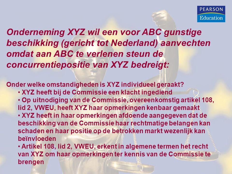 Onderneming XYZ wil een voor ABC gunstige beschikking (gericht tot Nederland) aanvechten omdat aan ABC te verlenen steun de concurrentiepositie van XY