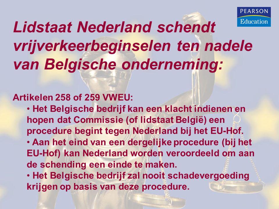 Lidstaat Nederland schendt vrijverkeerbeginselen ten nadele van Belgische onderneming: Beroep op directe werking: • Het Belgische bedrijf kan bij de Nederlandse rechter de directe werking inroepen van het (door de EU gegarandeerde) vrijverkeerbeginsel • De Nederlands rechter kan het EU-Hof vragen (en soms moet hij dat) of sprake is van schending van een vrijverkeerbeginsel • De uitspraak van het EU-Hof over de interpretatie van EU-recht is een bindend advies • De Nederlandse rechter is verantwoordelijk voor de eindbeslissing (na het bindend advies) • De Nederlandse rechter kan bepalen dat ten aanzien van de Belgische onderneming de – met EU vrijverkeerbeginselen – strijdige Nederlandse regels niet worden toegepast en dat Nederland schadevergoeding moet betalen