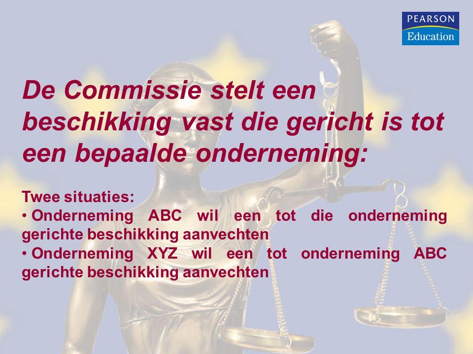 Onderneming ABC wil de rechtmatigheid van een tot die onderneming gerichte beschikking aanvechten: Artikel 263, alinea 4, VWEU: • Onderneming ABC heeft de mogelijkheid om de rechtmatigheid van handelingen van EU-instellingen te laten beoordelen door het EU-Hof • Dit geldt met name voor een tot onderneming ABC gerichte handeling, zoals een beschikking van de Commissie • Als een tot ABC gerichte beschikking door het EU- Hof onrechtmatig wordt bevonden, dan wordt deze beschikking nietig verklaard