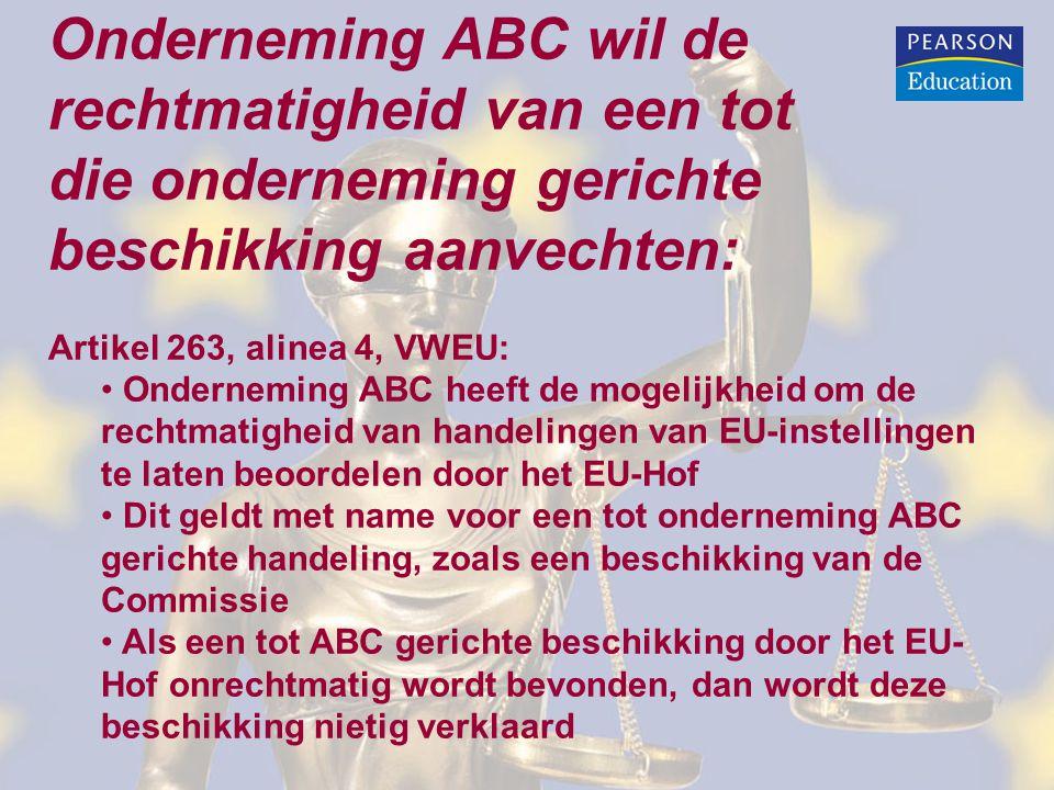 Onderneming ABC wil de rechtmatigheid van een tot die onderneming gerichte beschikking aanvechten: Artikel 263, alinea 4, VWEU: • Onderneming ABC heef
