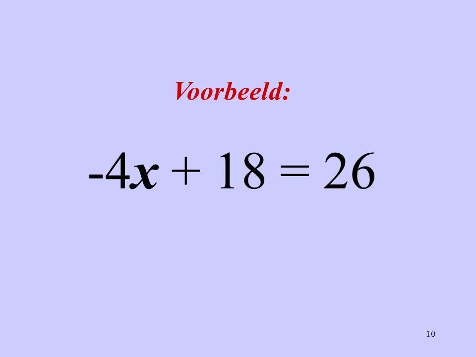 10 Voorbeeld: -4x + 18 = 26