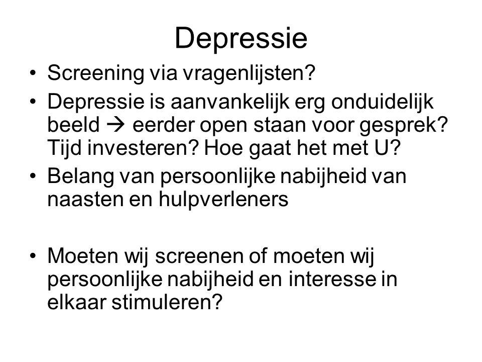 Depressie •Screening via vragenlijsten? •Depressie is aanvankelijk erg onduidelijk beeld  eerder open staan voor gesprek? Tijd investeren? Hoe gaat h