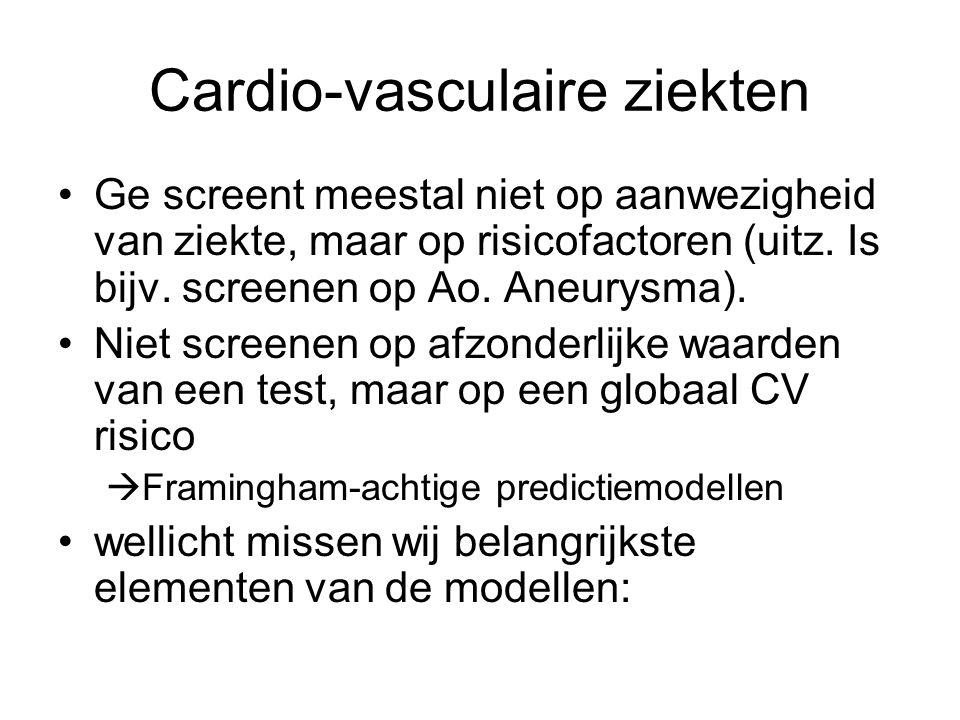 Cardio-vasculaire ziekten •Ge screent meestal niet op aanwezigheid van ziekte, maar op risicofactoren (uitz.
