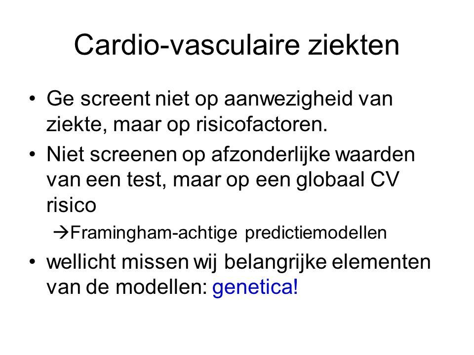 Cardio-vasculaire ziekten •Ge screent niet op aanwezigheid van ziekte, maar op risicofactoren. •Niet screenen op afzonderlijke waarden van een test, m