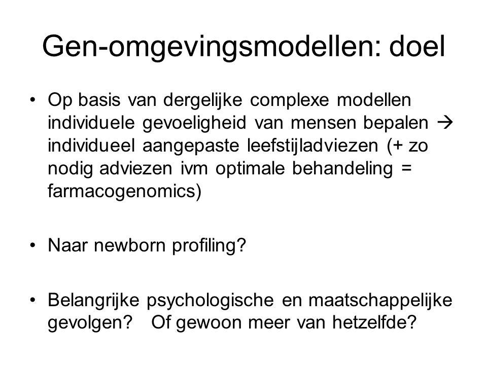 Gen-omgevingsmodellen: doel •Op basis van dergelijke complexe modellen individuele gevoeligheid van mensen bepalen  individueel aangepaste leefstijladviezen (+ zo nodig adviezen ivm optimale behandeling = farmacogenomics) •Naar newborn profiling.