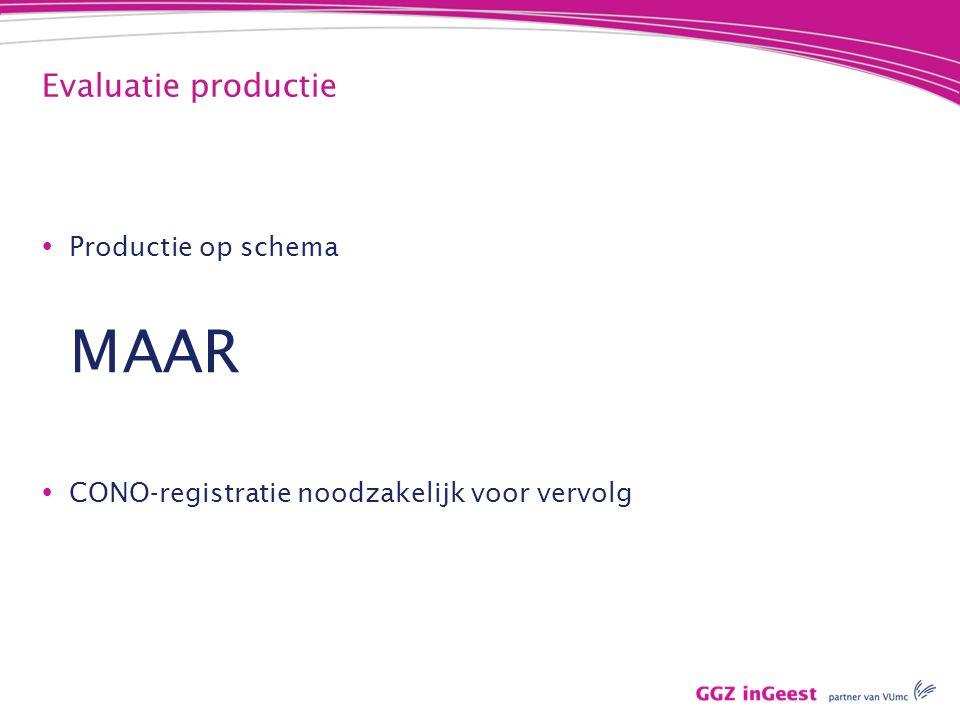 Evaluatie productie  Productie op schema MAAR  CONO-registratie noodzakelijk voor vervolg