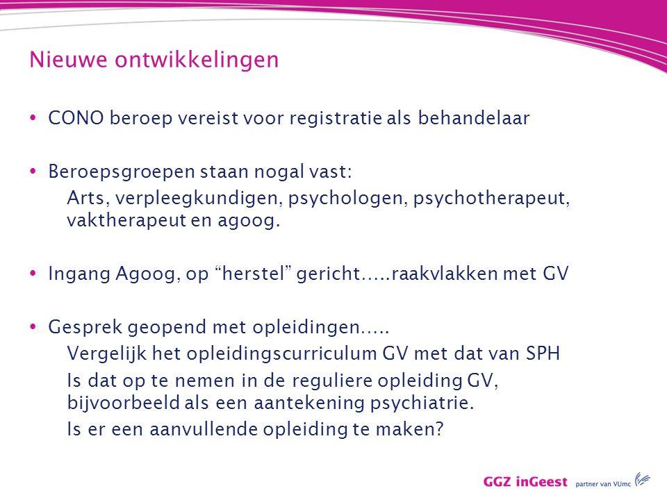 Nieuwe ontwikkelingen  CONO beroep vereist voor registratie als behandelaar  Beroepsgroepen staan nogal vast: Arts, verpleegkundigen, psychologen, p