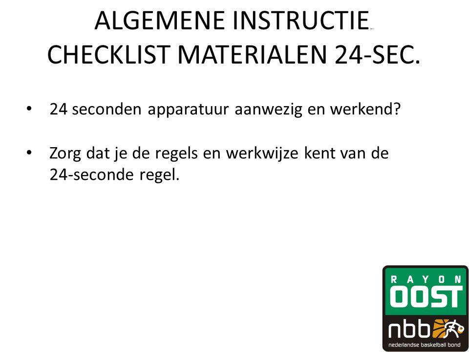 ALGEMENE INSTRUCTIE fewv CHECKLIST MATERIALEN 24-SEC. • 24 seconden apparatuur aanwezig en werkend? • Zorg dat je de regels en werkwijze kent van de 2