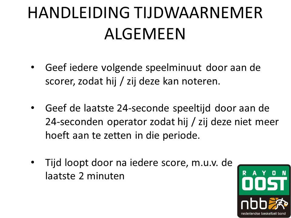 HANDLEIDING TIJDWAARNEMER ALGEMEEN • Geef iedere volgende speelminuut door aan de scorer, zodat hij / zij deze kan noteren. • Geef de laatste 24-secon