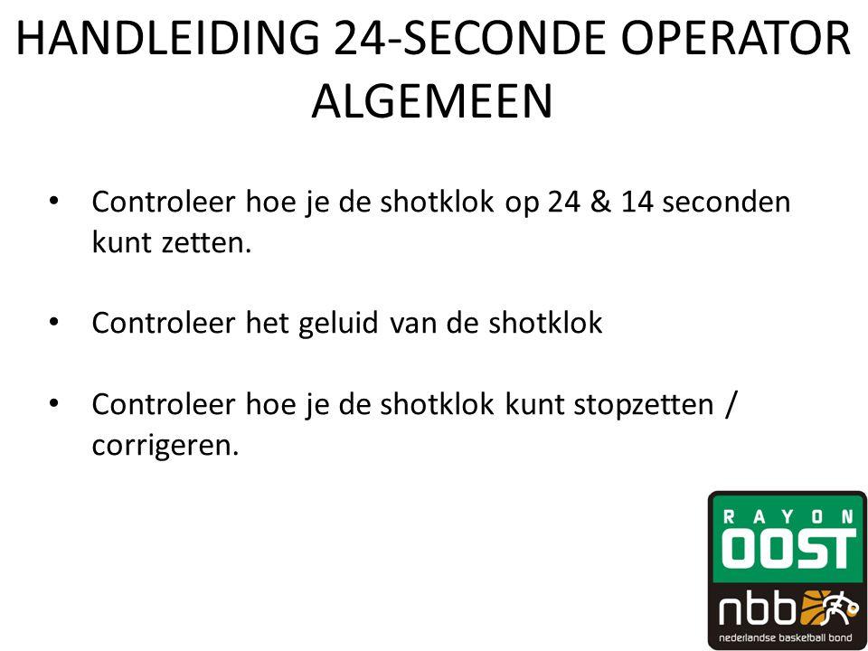 HANDLEIDING 24-SECONDE OPERATOR ALGEMEEN • Controleer hoe je de shotklok op 24 & 14 seconden kunt zetten. • Controleer het geluid van de shotklok • Co