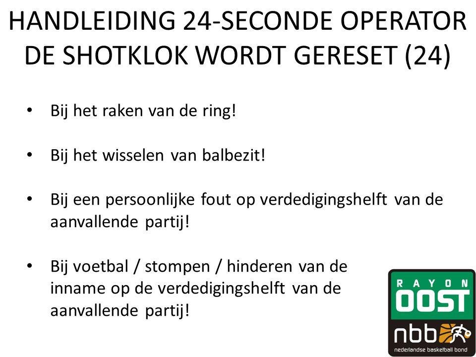 HANDLEIDING 24-SECONDE OPERATOR DE SHOTKLOK WORDT GERESET (24) • Bij het raken van de ring! • Bij het wisselen van balbezit! • Bij een persoonlijke fo