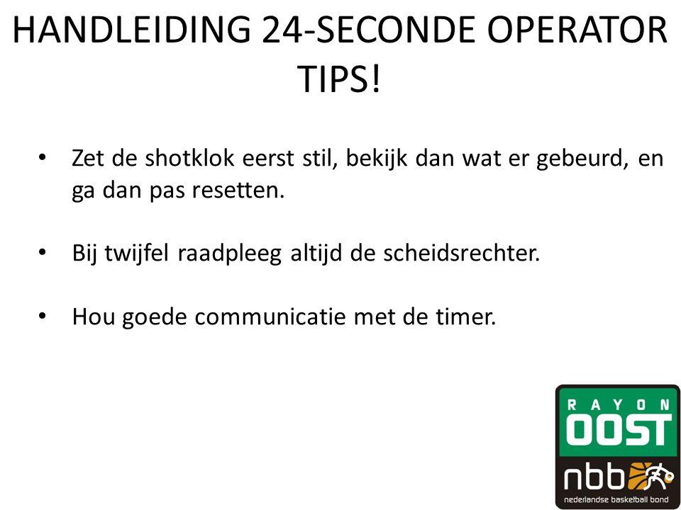 HANDLEIDING 24-SECONDE OPERATOR TIPS! • Zet de shotklok eerst stil, bekijk dan wat er gebeurd, en ga dan pas resetten. • Bij twijfel raadpleeg altijd