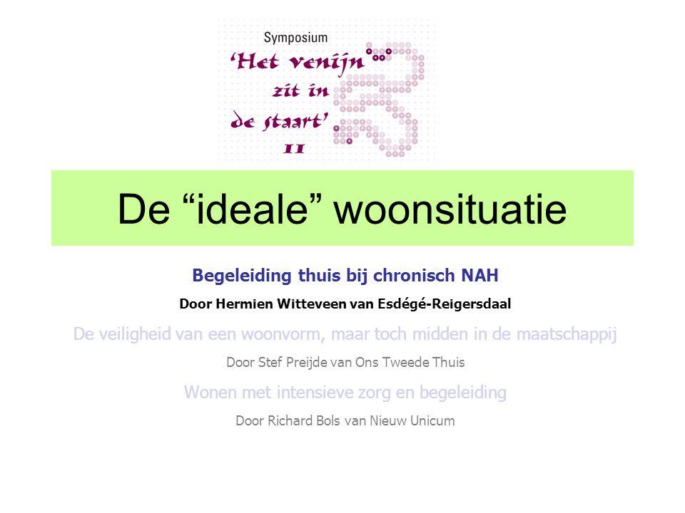 Begeleiding thuis bij chronisch NAH Door Hermien Witteveen van Esdégé-Reigersdaal De veiligheid van een woonvorm, maar toch midden in de maatschappij