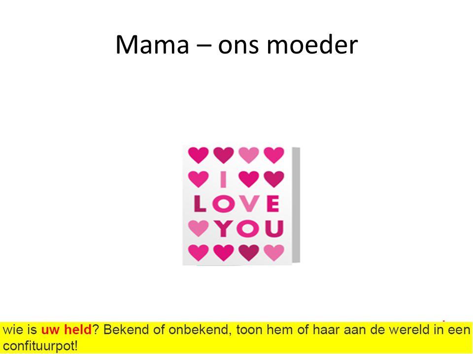 Mama – ons moeder