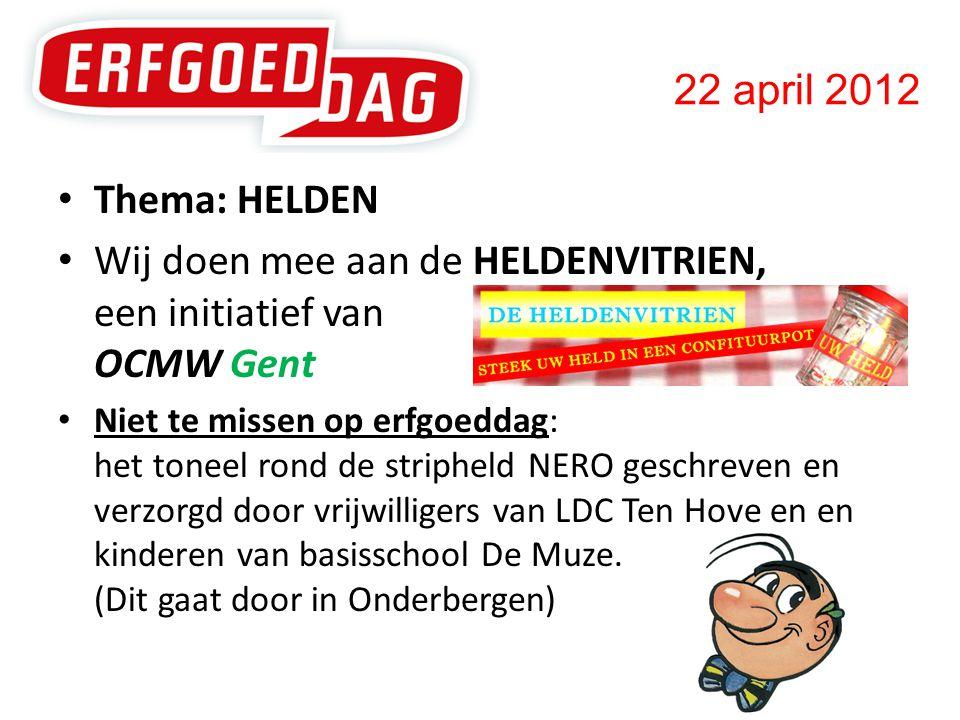 22 april 2012 • Thema: HELDEN • Wij doen mee aan de HELDENVITRIEN, een initiatief van OCMW Gent • Niet te missen op erfgoeddag: het toneel rond de stripheld NERO geschreven en verzorgd door vrijwilligers van LDC Ten Hove en en kinderen van basisschool De Muze.
