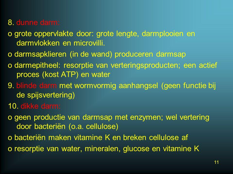 8.dunne darm: o grote oppervlakte door: grote lengte, darmplooien en darmvlokken en microvilli.