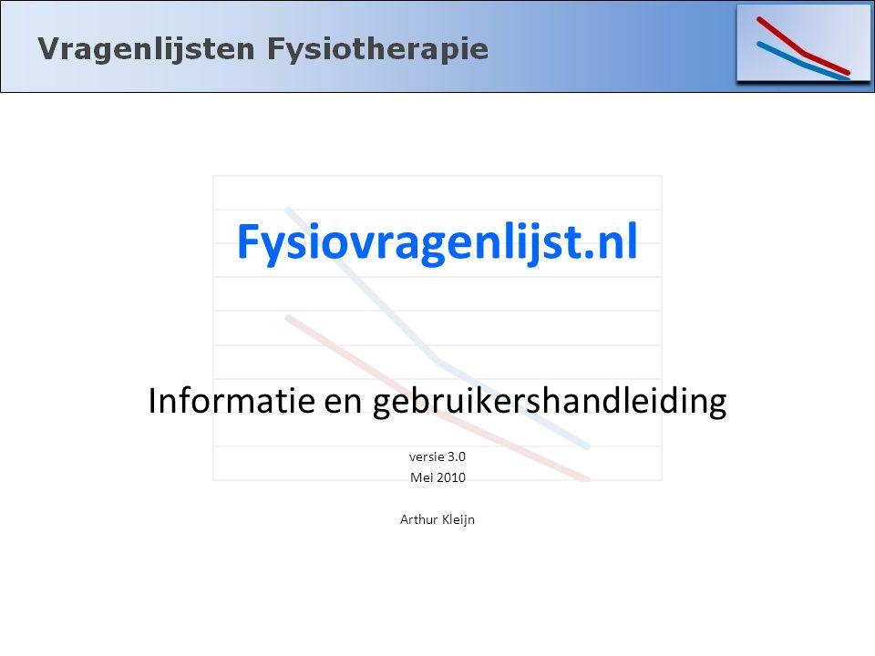Fysiovragenlijst.nl Informatie en gebruikershandleiding versie 3.0 Mei 2010 Arthur Kleijn