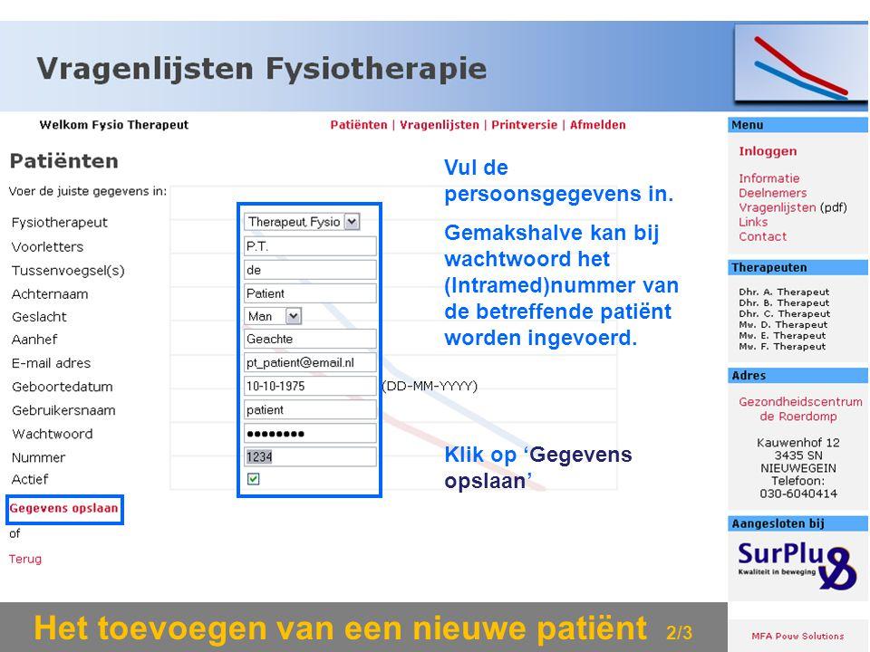 Het toevoegen van een nieuwe patiënt 2/3 Vul de persoonsgegevens in. Gemakshalve kan bij wachtwoord het (Intramed)nummer van de betreffende patiënt wo