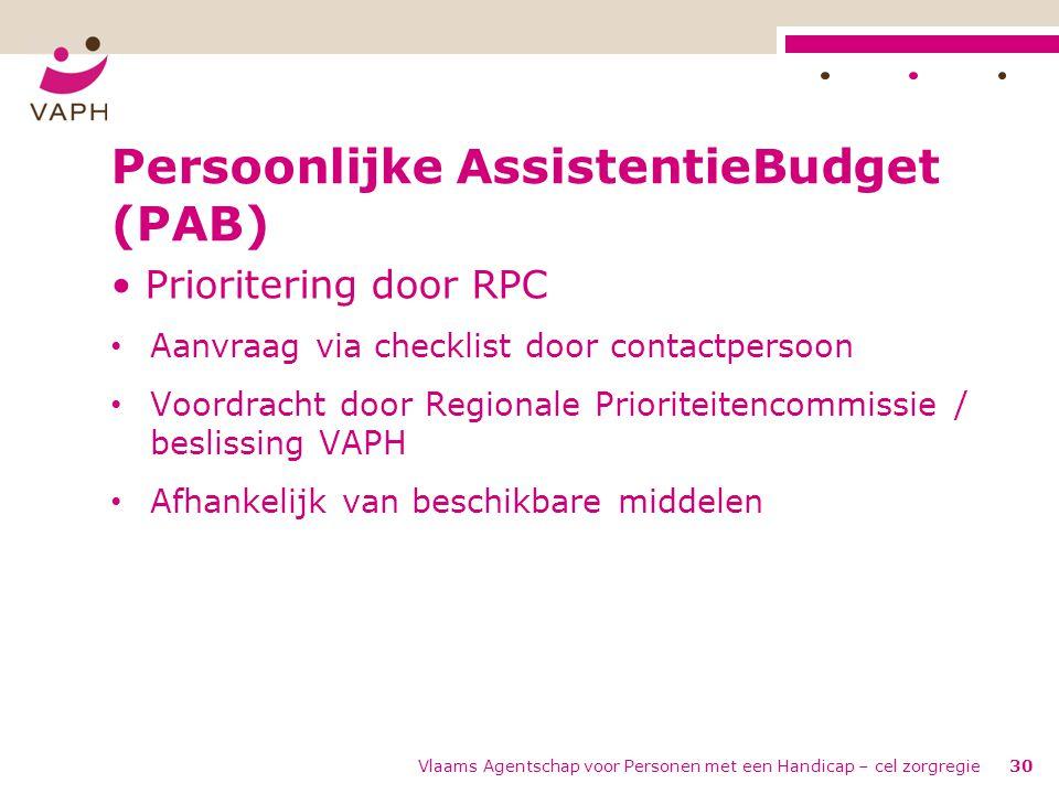 Vlaams Agentschap voor Personen met een Handicap – cel zorgregie30 Persoonlijke AssistentieBudget (PAB) • Prioritering door RPC • Aanvraag via checkli