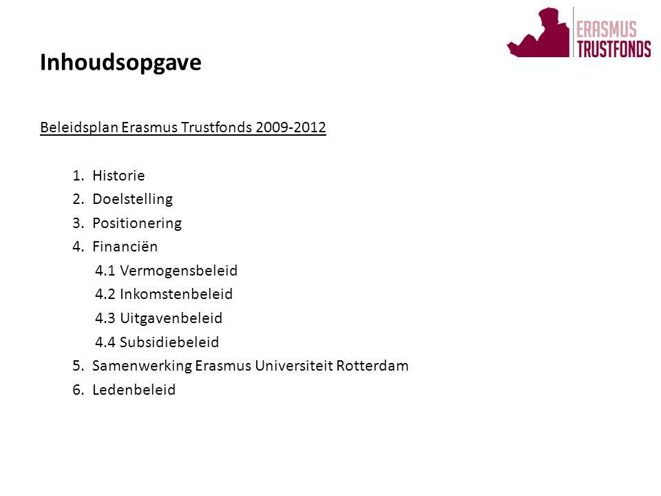 Inhoudsopgave Beleidsplan Erasmus Trustfonds 2009-2012 1.Historie 2.Doelstelling 3.Positionering 4.Financiën 4.1 Vermogensbeleid 4.2 Inkomstenbeleid 4
