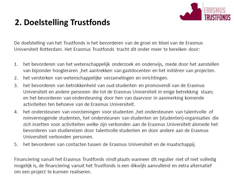2. Doelstelling Trustfonds De doelstelling van het Trustfonds is het bevorderen van de groei en bloei van de Erasmus Universiteit Rotterdam. Het Erasm