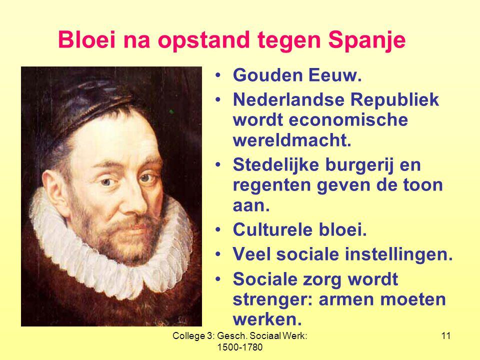 College 3: Gesch. Sociaal Werk: 1500-1780 11 Bloei na opstand tegen Spanje •Gouden Eeuw. •Nederlandse Republiek wordt economische wereldmacht. •Stedel