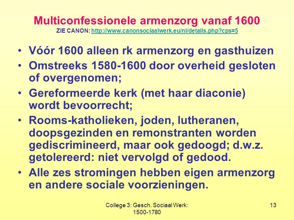 College 3: Gesch. Sociaal Werk: 1500-1780 13 Multiconfessionele armenzorg vanaf 1600 ZIE CANON: http://www.canonsociaalwerk.eu/nl/details.php?cps=5htt