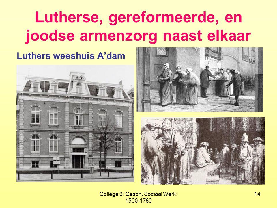 College 3: Gesch. Sociaal Werk: 1500-1780 14 Lutherse, gereformeerde, en joodse armenzorg naast elkaar Luthers weeshuis A'dam