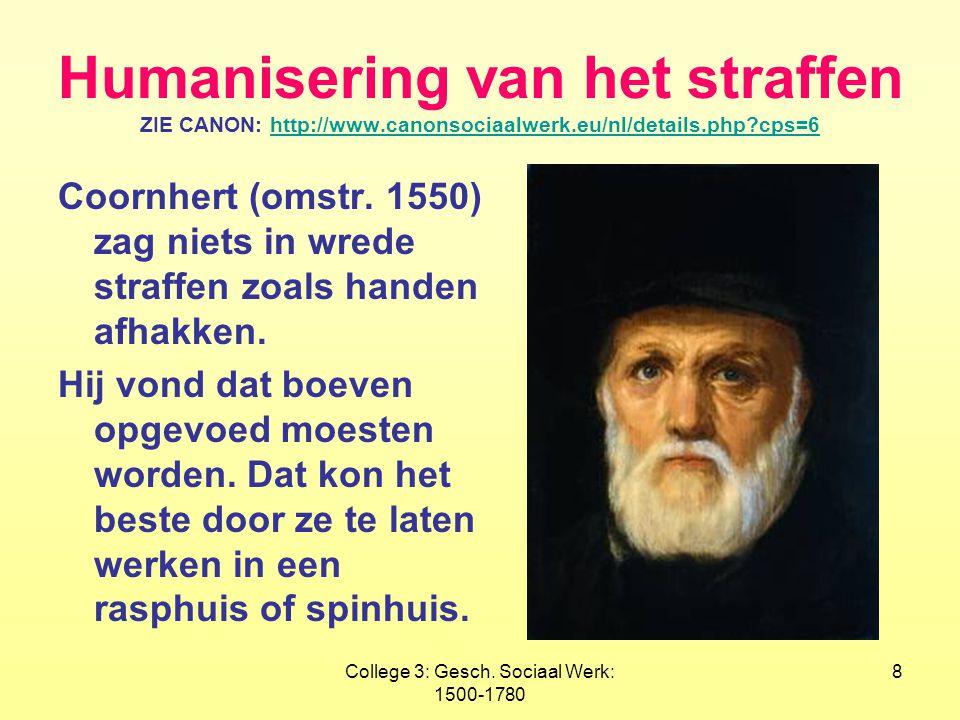 College 3: Gesch. Sociaal Werk: 1500-1780 8 Humanisering van het straffen ZIE CANON: http://www.canonsociaalwerk.eu/nl/details.php?cps=6http://www.can