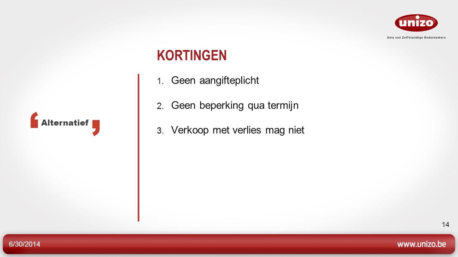 6/30/2014 14 KORTINGEN 1. Geen aangifteplicht 2. Geen beperking qua termijn 3.