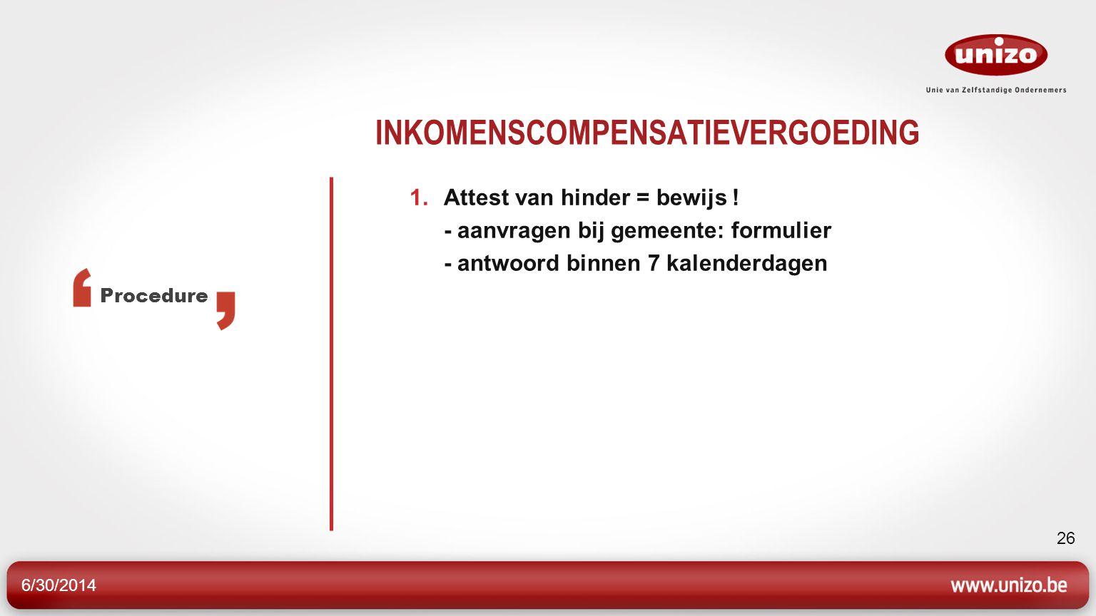 6/30/2014 26 INKOMENSCOMPENSATIEVERGOEDING 1.Attest van hinder = bewijs .