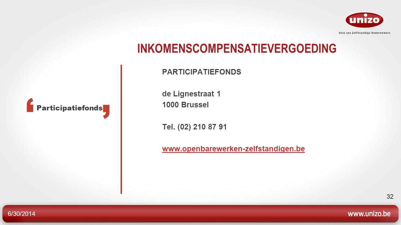 6/30/2014 32 INKOMENSCOMPENSATIEVERGOEDING PARTICIPATIEFONDS de Lignestraat 1 1000 Brussel Tel.