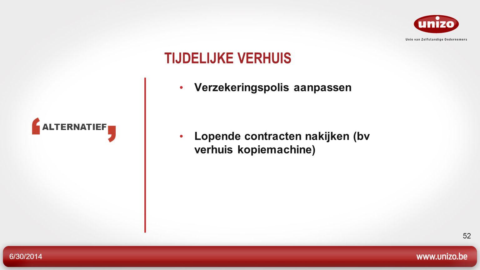 6/30/2014 52 TIJDELIJKE VERHUIS • Verzekeringspolis aanpassen • Lopende contracten nakijken (bv verhuis kopiemachine) ALTERNATIEF