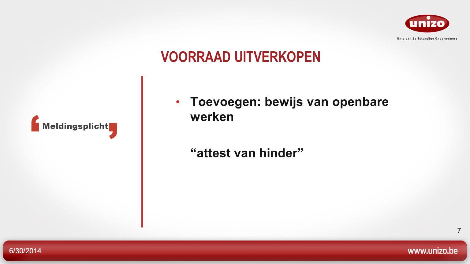 6/30/2014 7 VOORRAAD UITVERKOPEN • Toevoegen: bewijs van openbare werken attest van hinder Meldingsplicht
