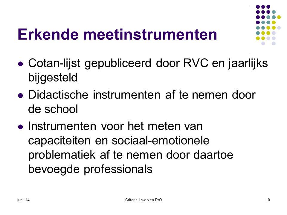Erkende meetinstrumenten  Cotan-lijst gepubliceerd door RVC en jaarlijks bijgesteld  Didactische instrumenten af te nemen door de school  Instrumen