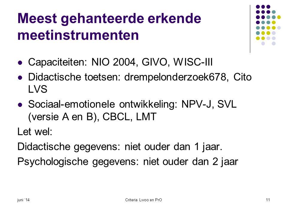 Meest gehanteerde erkende meetinstrumenten  Capaciteiten: NIO 2004, GIVO, WISC-III  Didactische toetsen: drempelonderzoek678, Cito LVS  Sociaal-emo