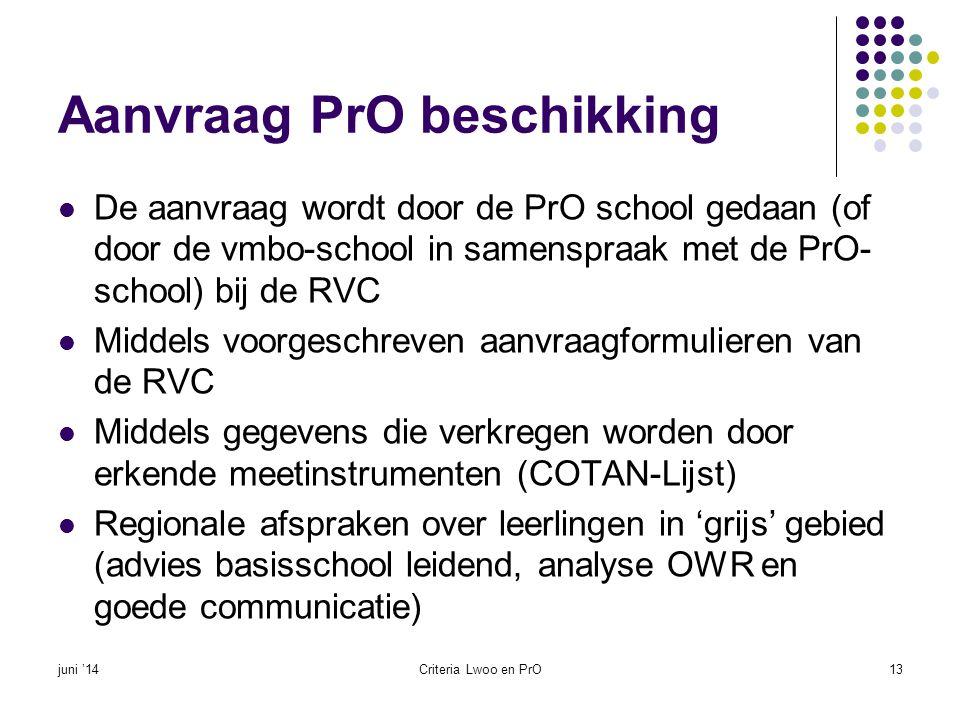 Essentieel  Beschikkingen worden door de RVC afgegeven op basis van een combinatie van factoren en informatiebronnen  Overeenkomsten OWR en testgegevens  Onderbouwing van de motivering voor LWOO of PrO  Meervoudige onderbouwing van sociaal emotioneel functioneren bij een IQ van > 90  Bij PrO: ouders ondertekenen; bij LWOO niet juni '14Criteria Lwoo en PrO14