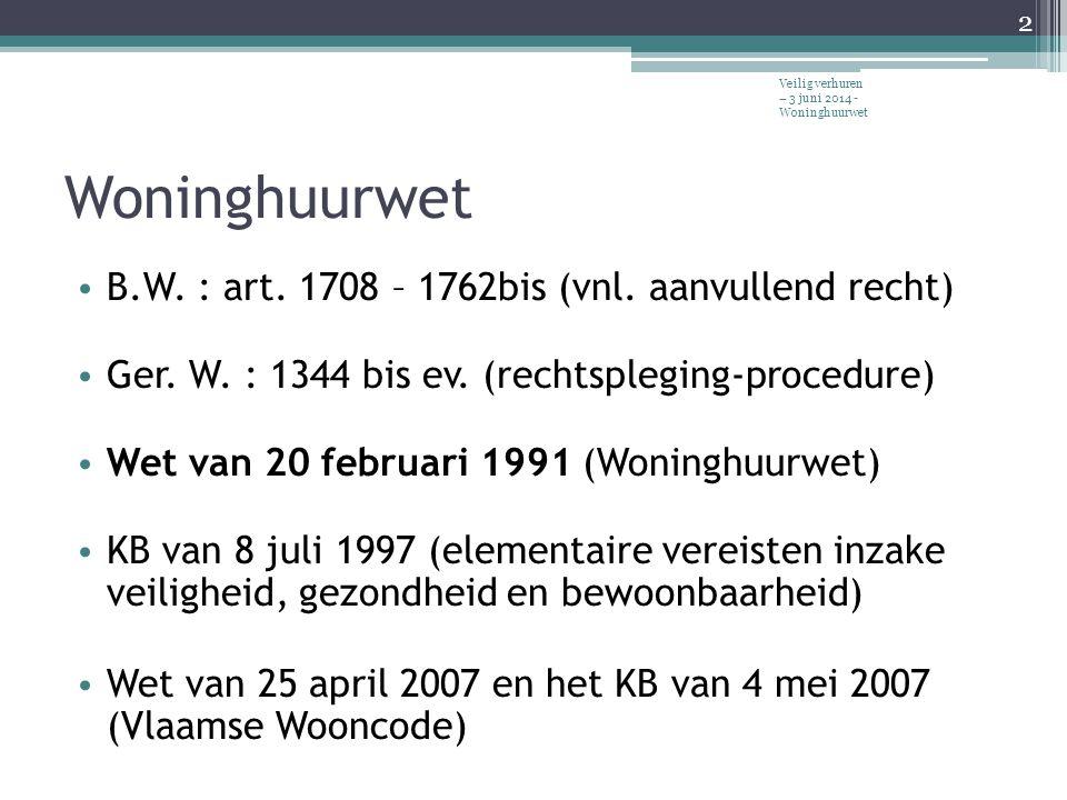 Woninghuurwet • B.W.: art. 1708 – 1762bis (vnl. aanvullend recht) • Ger.