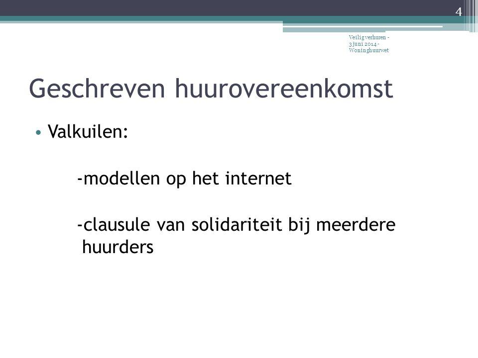 Geschreven huurovereenkomst • Valkuilen: -modellen op het internet -clausule van solidariteit bij meerdere huurders 4 Veilig verhuren - 3 juni 2014 - Woninghuurwet