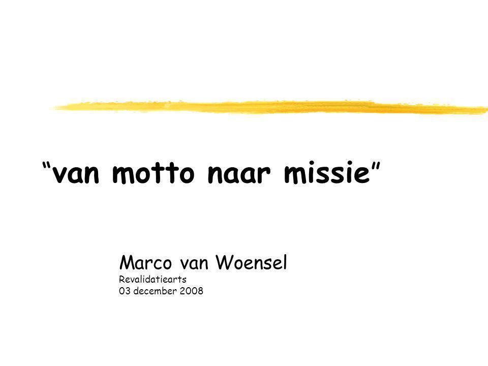 van motto naar missie Marco van Woensel Revalidatiearts 03 december 2008