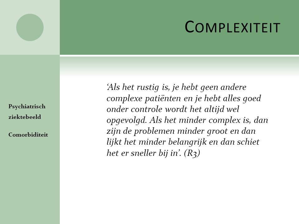 C OMPLEXITEIT 'Als het rustig is, je hebt geen andere complexe patiënten en je hebt alles goed onder controle wordt het altijd wel opgevolgd. Als het