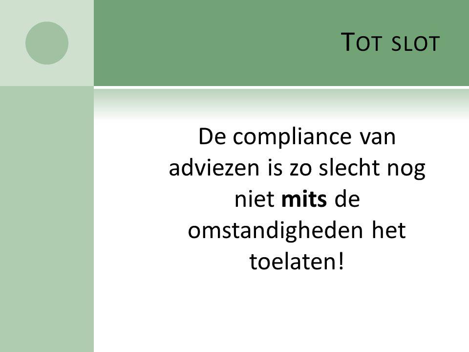 T OT SLOT De compliance van adviezen is zo slecht nog niet mits de omstandigheden het toelaten!