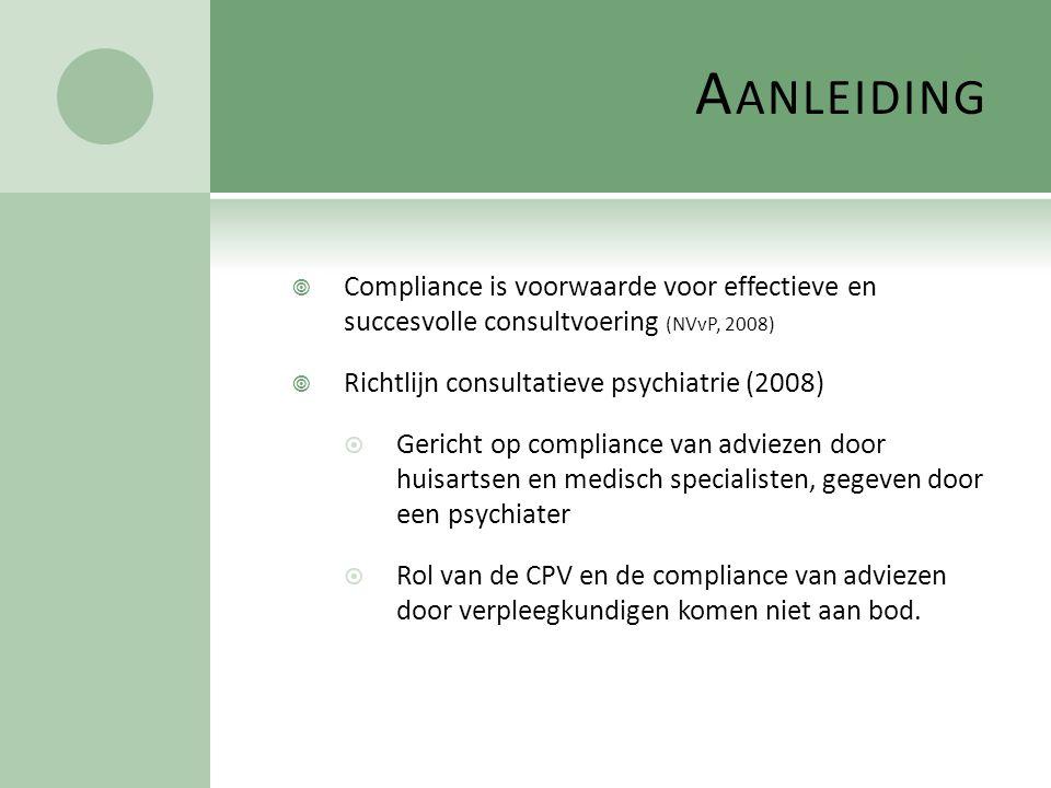A ANLEIDING  Compliance is voorwaarde voor effectieve en succesvolle consultvoering (NVvP, 2008)  Richtlijn consultatieve psychiatrie (2008)  Geric