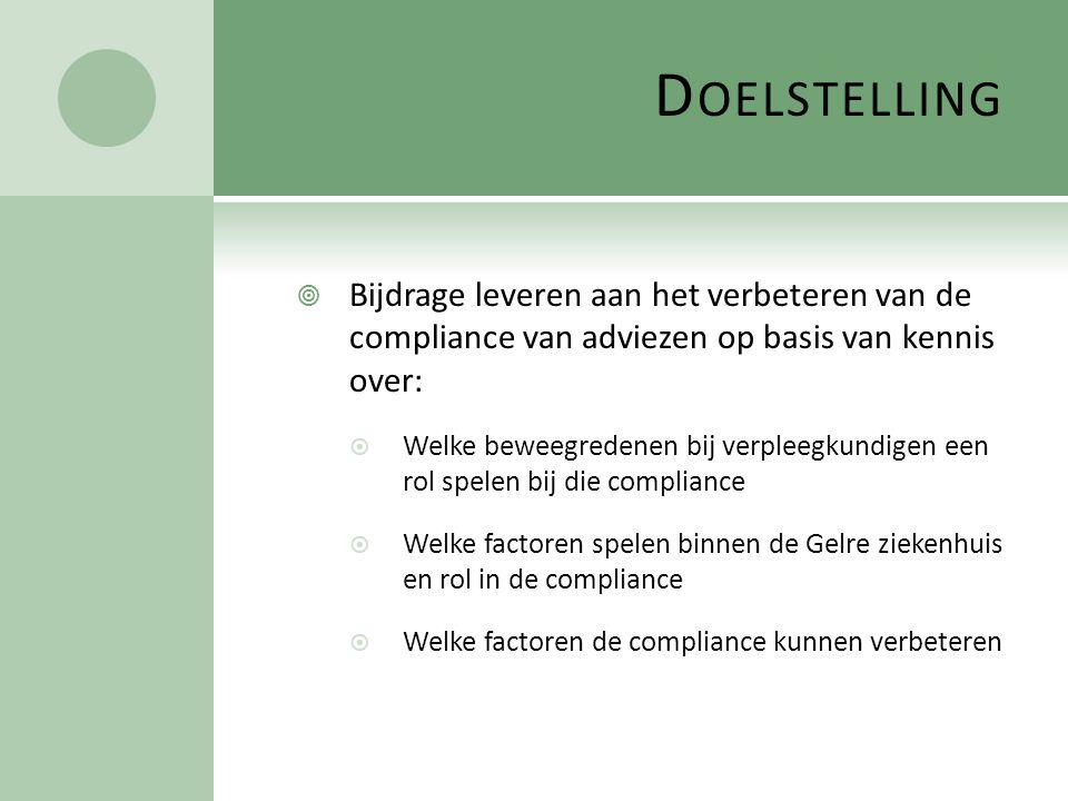 D OELSTELLING  Bijdrage leveren aan het verbeteren van de compliance van adviezen op basis van kennis over:  Welke beweegredenen bij verpleegkundige