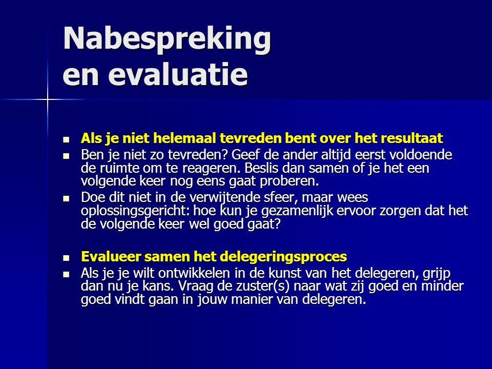 Nabespreking en evaluatie  Als je niet helemaal tevreden bent over het resultaat  Ben je niet zo tevreden.