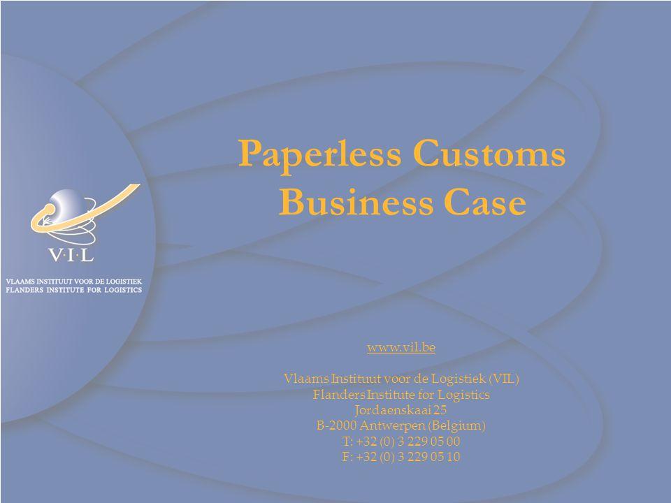 1 www.vil.be Paperless Customs Business Case www.vil.be Vlaams Instituut voor de Logistiek (VIL) Flanders Institute for Logistics Jordaenskaai 25 B-20