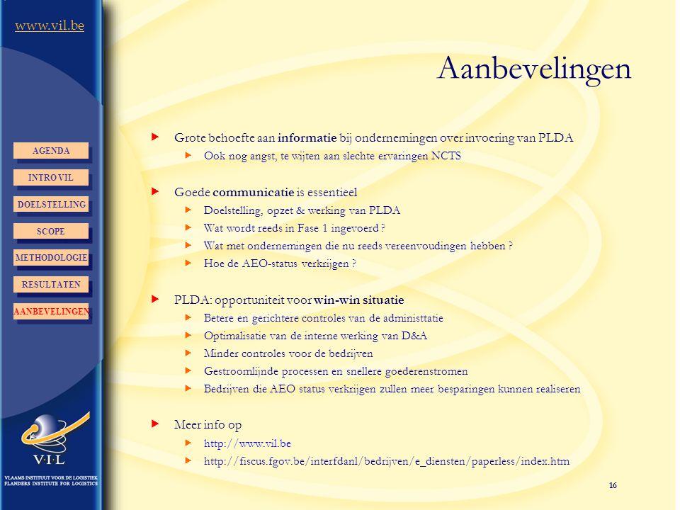 16 www.vil.be Aanbevelingen  Grote behoefte aan informatie bij ondernemingen over invoering van PLDA  Ook nog angst, te wijten aan slechte ervaringe