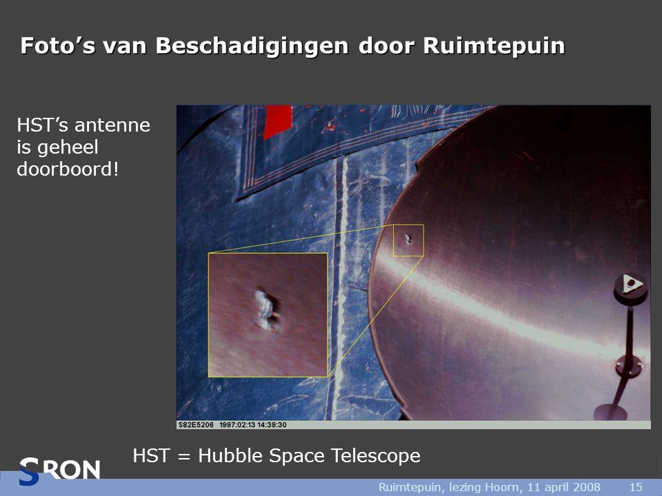Ruimtepuin, lezing Hoorn, 11 april 200815 Foto's van Beschadigingen door Ruimtepuin HST's antenne is geheel doorboord! HST = Hubble Space Telescope